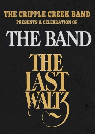 The Cripple Creek Band Presents: The Last Waltz - A Celebration of The Band