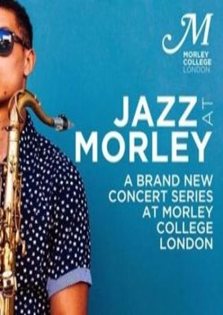 Jazz At Morley - A brand new Jazz series at Morley College London