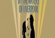 By The Waters of Liverpool at Blackpool Grand Theatre April 2021 @ Grand Theatre