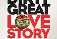 Dirty Great Love Story @ Arts Theatre
