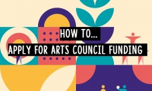 How To... Apply For Arts Council Funding