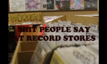 Shit People Say At Record Stores