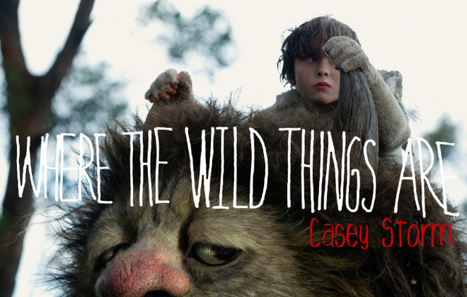 Where The Wild Things Are - Casey Storm