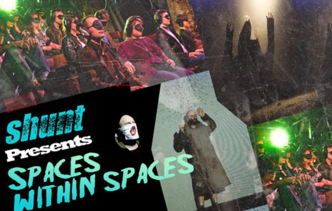 Shunt Presents: Spaces Within Spaces