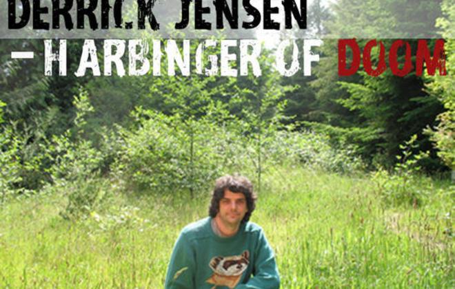 Derrick Jensen - Harbinger of Doom