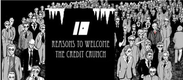 10 Reasons to welcome the credit crunch