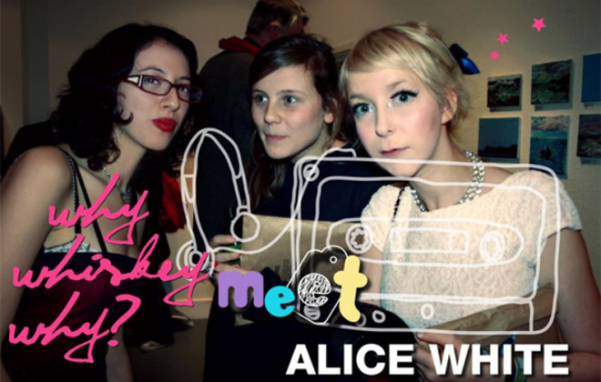 Why Whiskey Why Meet Alice White